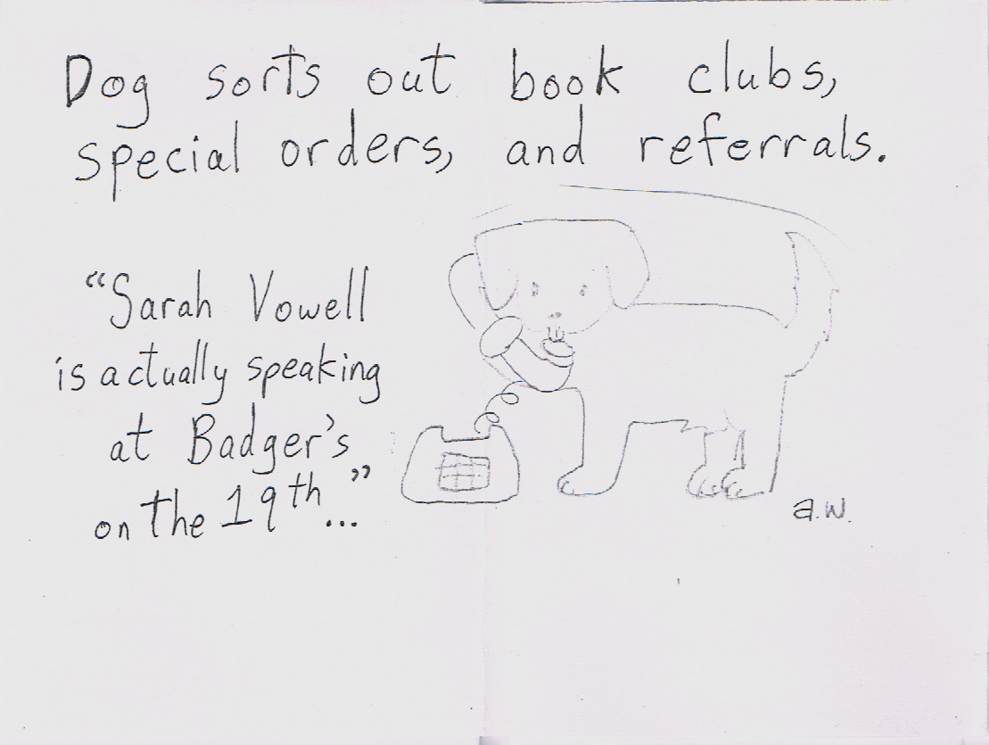 Dog Sorts Out Book Clubs Special Orders And Referrals Sarah Vowell Is Actually Speaking At Badgers On The 19th
