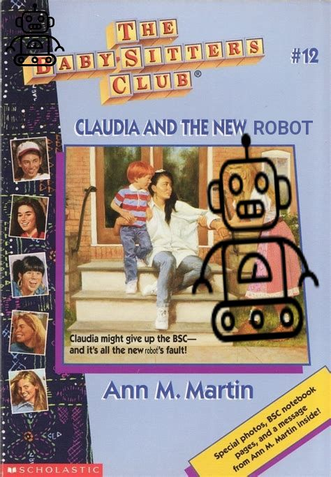 Book cover: The Babysitters Club #12: Claudia and the New Robot, by Ann M. Martin. Claudia might give up the BSC -- and it's all the new robot's fault! [Cover has clearly been photo manipulated to show a robot outline over a girl's body.]